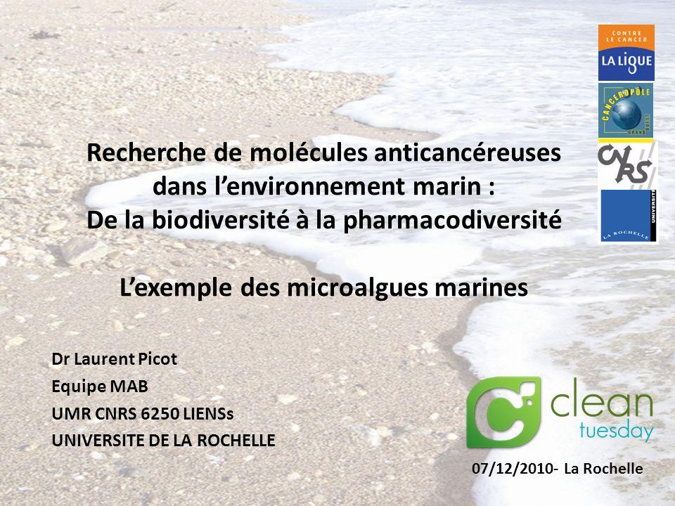 Recherche de molécules anticancéreuses dans lenvironnement marin : De la biodiversité à la pharmacodiversité Lexemple des microalgues marines Dr Laure