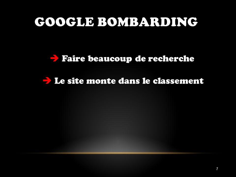 GOOGLE BOMBARDING Faire beaucoup de recherche Le site monte dans le classement 7