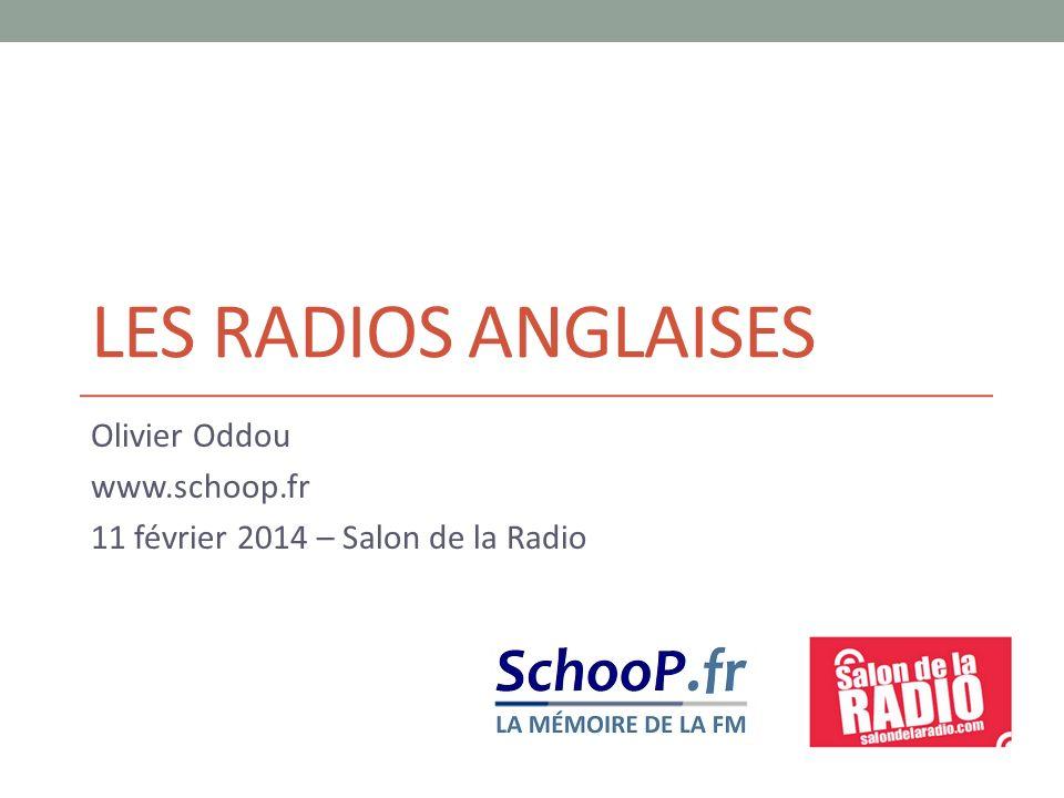 LES RADIOS ANGLAISES Olivier Oddou www.schoop.fr 11 février 2014 – Salon de la Radio