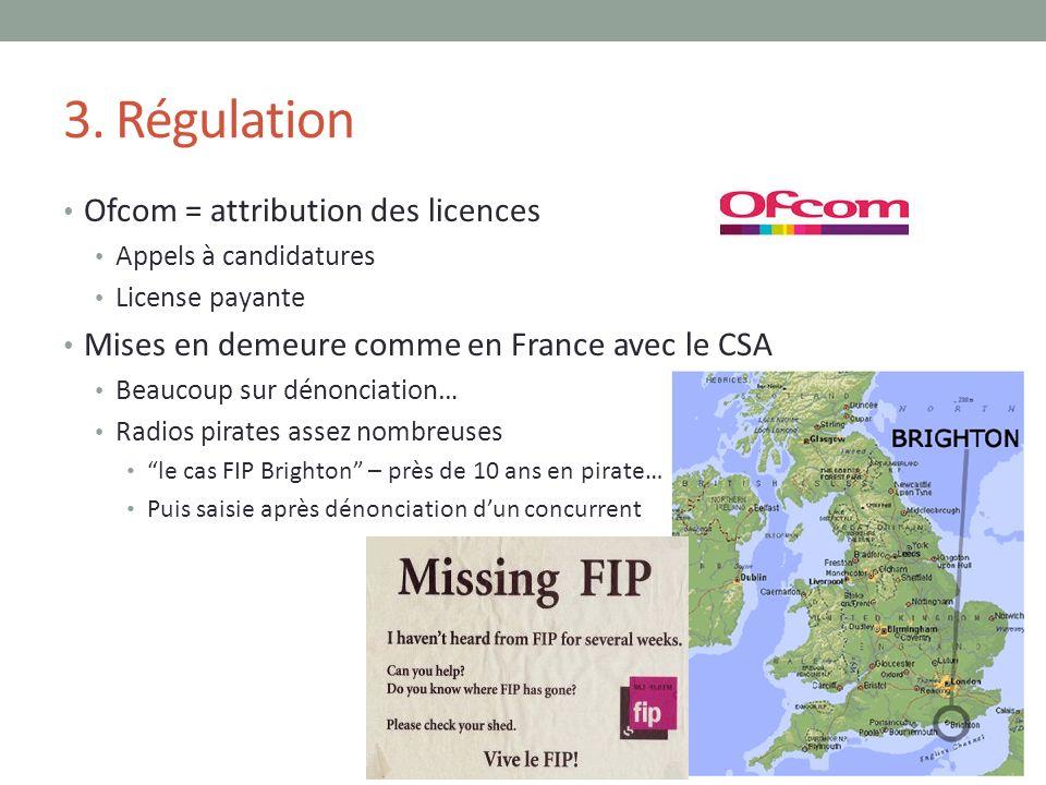 3. Régulation Ofcom = attribution des licences Appels à candidatures License payante Mises en demeure comme en France avec le CSA Beaucoup sur dénonci