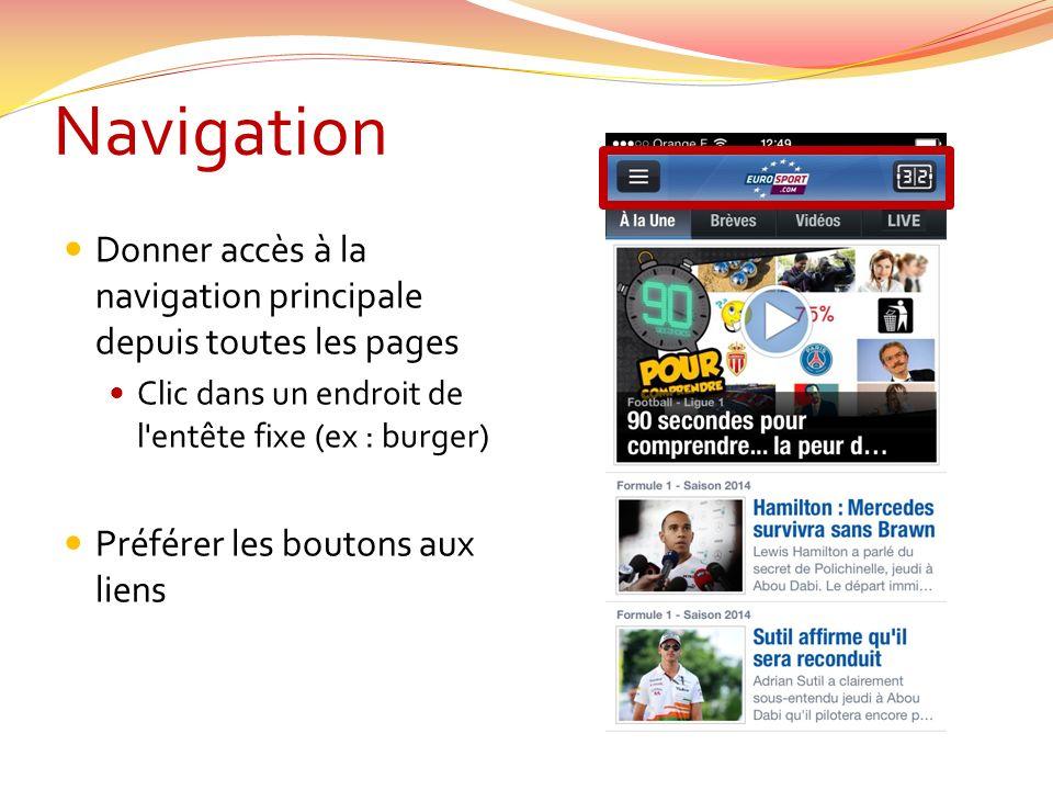 Donner accès à la navigation principale depuis toutes les pages Clic dans un endroit de l entête fixe (ex : burger) Préférer les boutons aux liens