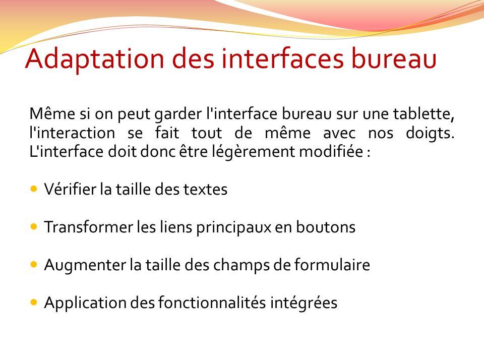 Adaptation des interfaces bureau Même si on peut garder l interface bureau sur une tablette, l interaction se fait tout de même avec nos doigts.