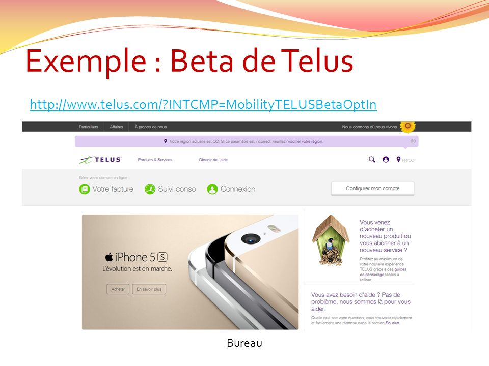 Exemple : Beta de Telus http://www.telus.com/ INTCMP=MobilityTELUSBetaOptIn Bureau
