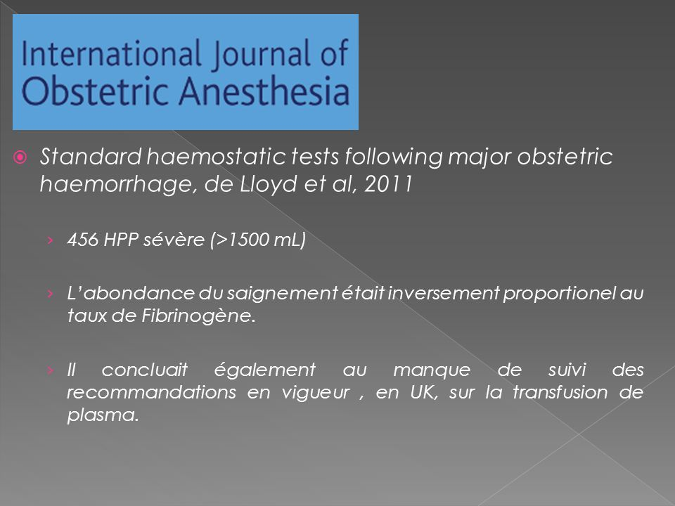Standard haemostatic tests following major obstetric haemorrhage, de Lloyd et al, 2011 456 HPP sévère (>1500 mL) Labondance du saignement était invers