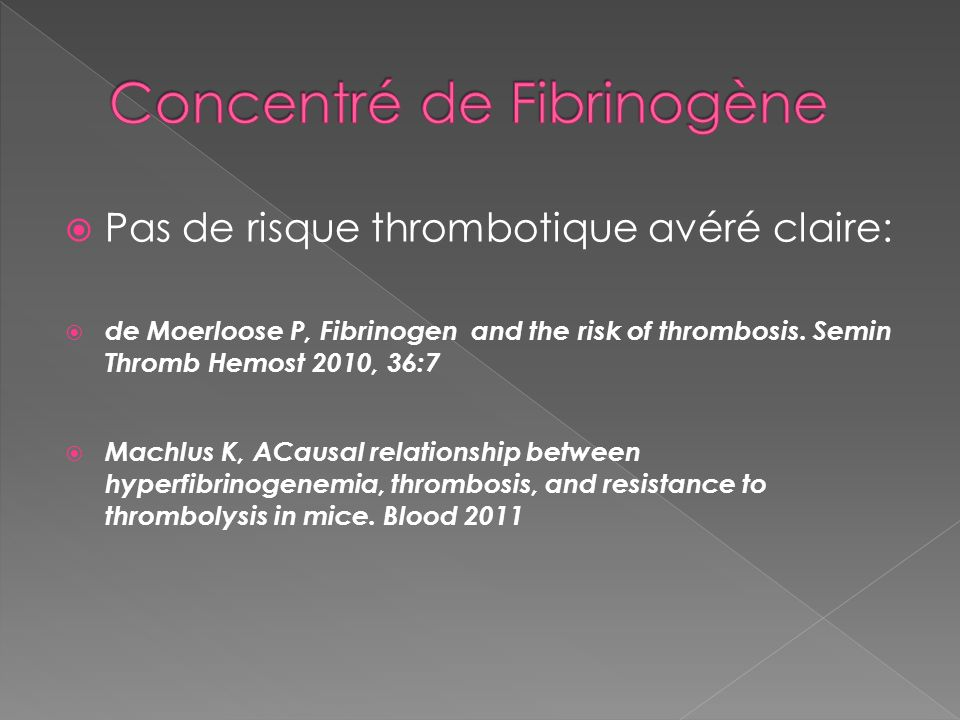 Pas de risque thrombotique avéré claire: de Moerloose P, Fibrinogen and the risk of thrombosis.