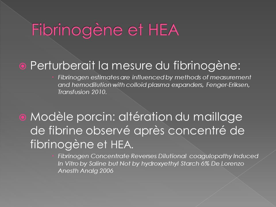 Perturberait la mesure du fibrinogène: Fibrinogen estimates are influenced by methods of measurement and hemodilution with colloid plasma expanders, F
