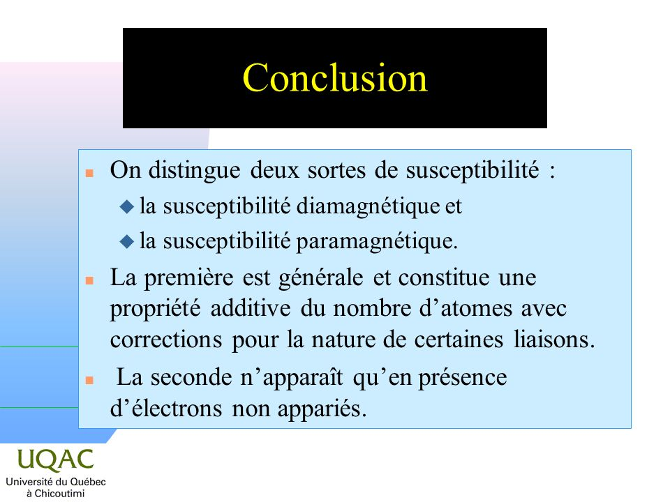 Conclusion n On distingue deux sortes de susceptibilité : u la susceptibilité diamagnétique et u la susceptibilité paramagnétique.