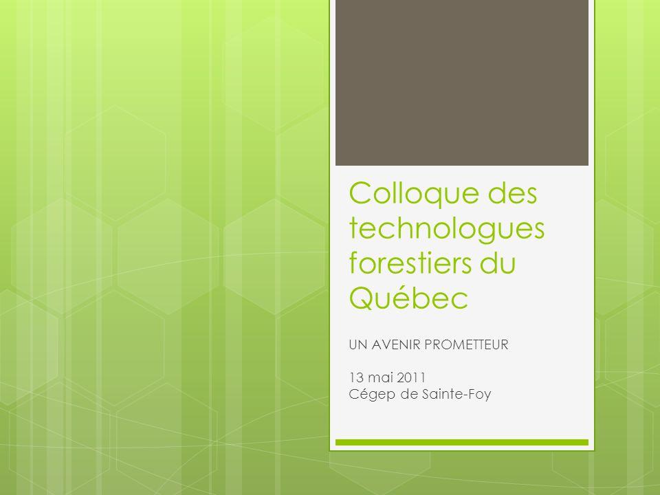 Colloque des technologues forestiers du Québec UN AVENIR PROMETTEUR 13 mai 2011 Cégep de Sainte-Foy