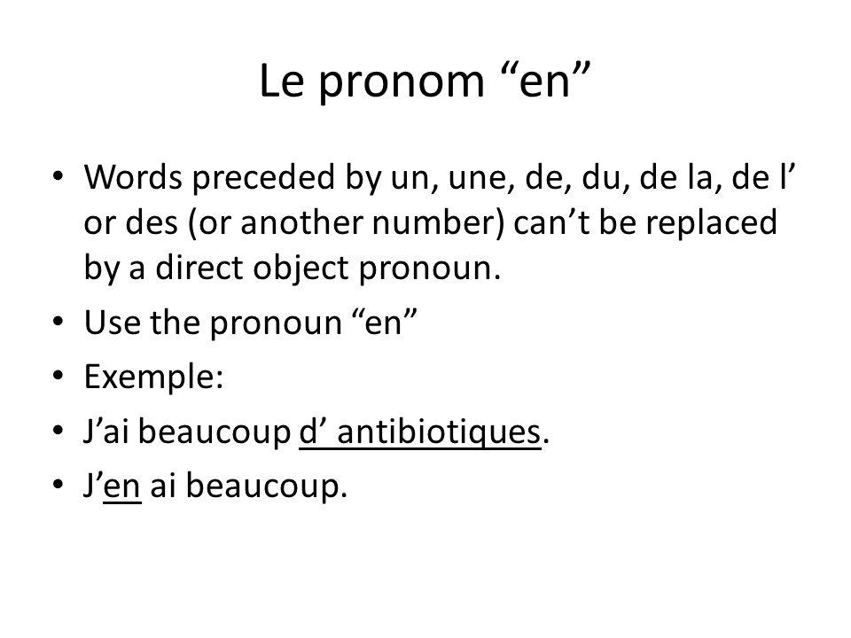 Le pronom en Words preceded by un, une, de, du, de la, de l or des (or another number) cant be replaced by a direct object pronoun. Use the pronoun en