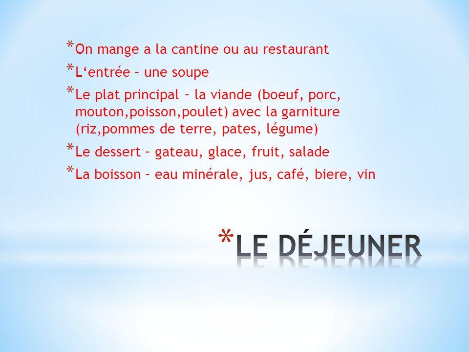* On mange a la cantine ou au restaurant * Lentrée – une soupe * Le plat principal – la viande (boeuf, porc, mouton,poisson,poulet) avec la garniture