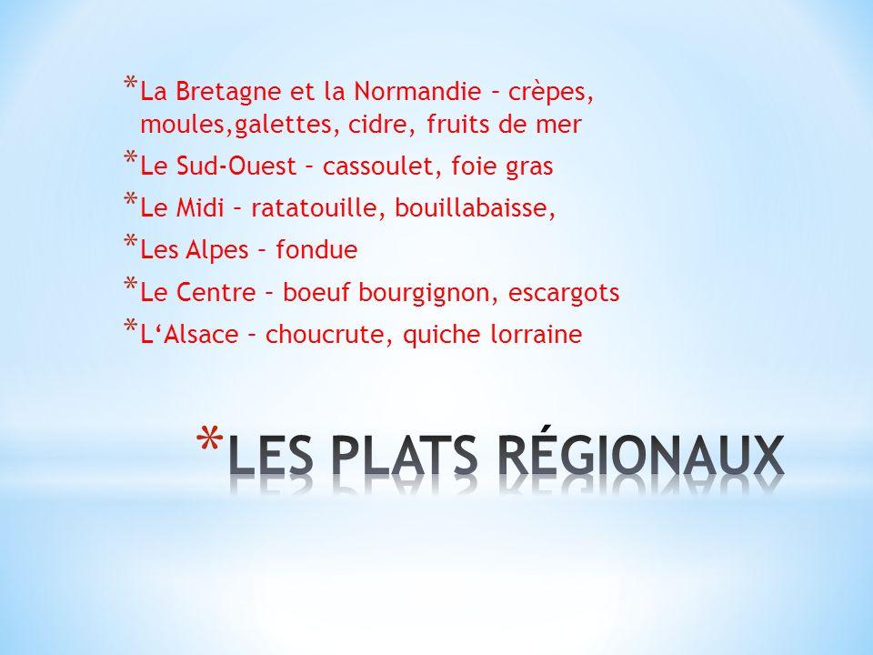 * La Bretagne et la Normandie – crèpes, moules,galettes, cidre, fruits de mer * Le Sud-Ouest – cassoulet, foie gras * Le Midi – ratatouille, bouillaba