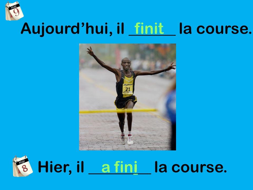 Aujourdhui, il ______ la course.finit Hier, il ________ la course.a fini