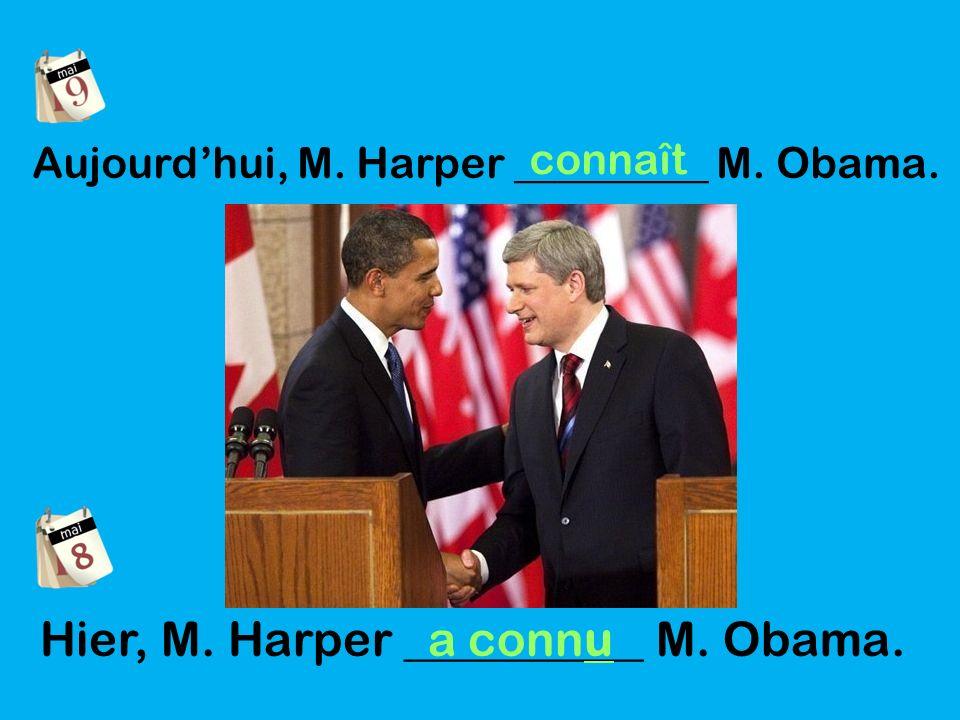 Aujourdhui, M. Harper _________ M. Obama. connaît Hier, M. Harper __________ M. Obama. a connu