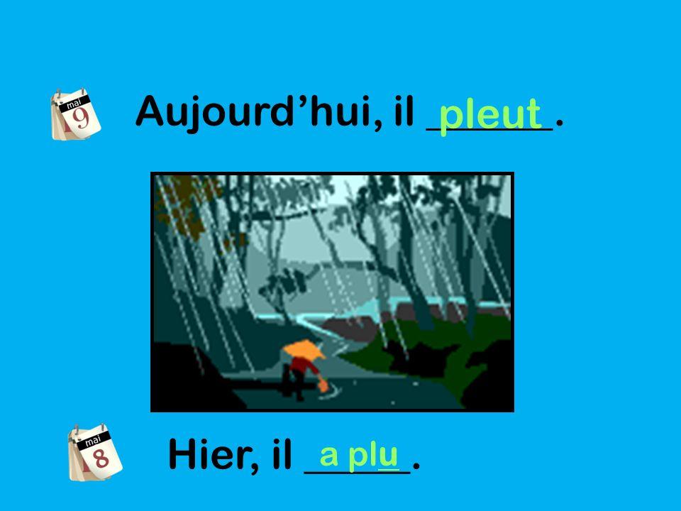 Aujourdhui, il ______. pleut Hier, il _____. a plu