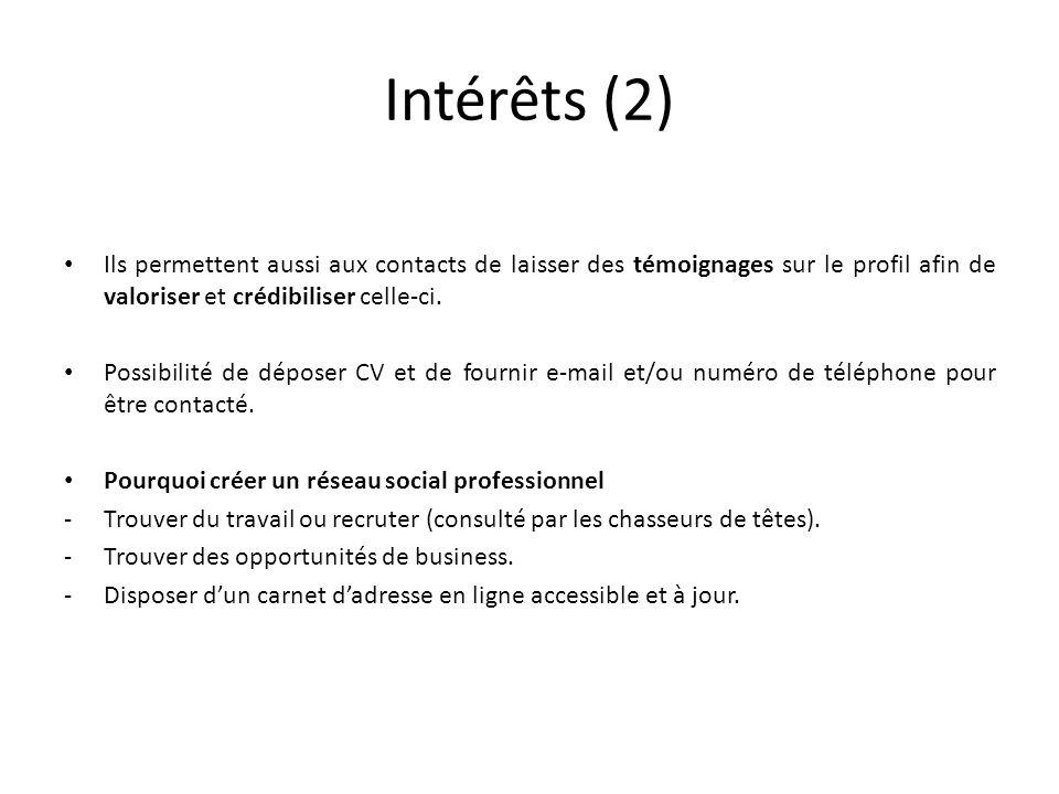 Intérêts (2) Ils permettent aussi aux contacts de laisser des témoignages sur le profil afin de valoriser et crédibiliser celle-ci. Possibilité de dép