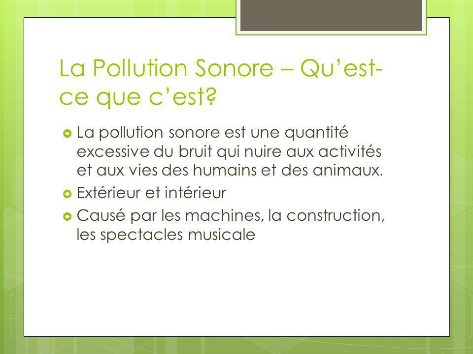 La Pollution Sonore – Quest- ce que cest? La pollution sonore est une quantité excessive du bruit qui nuire aux activités et aux vies des humains et d