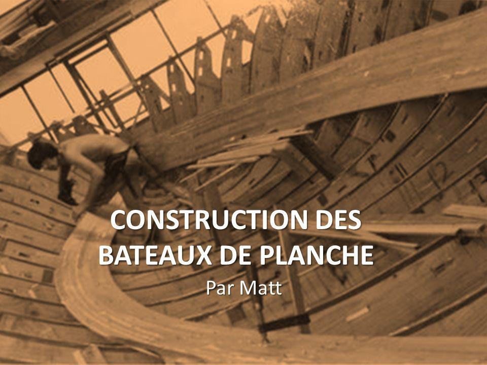 CONSTRUCTION DES BATEAUX DE PLANCHE Par Matt