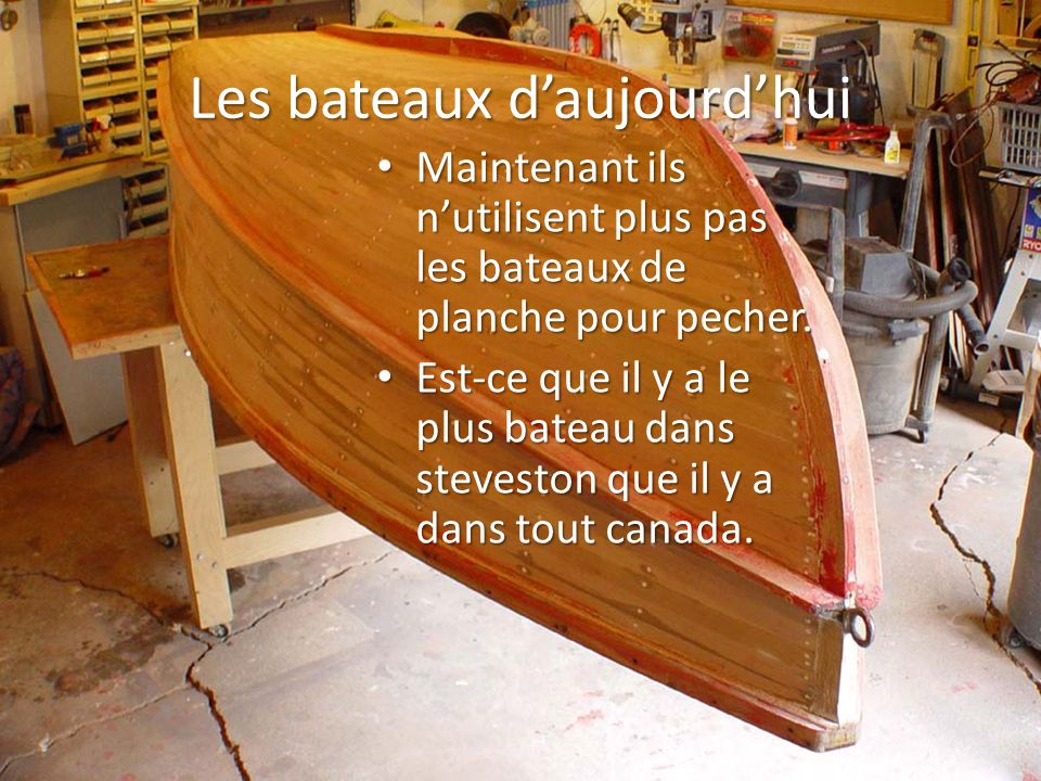 Les bateaux daujourdhui Maintenant ils nutilisent plus pas les bateaux de planche pour pecher. Maintenant ils nutilisent plus pas les bateaux de planc
