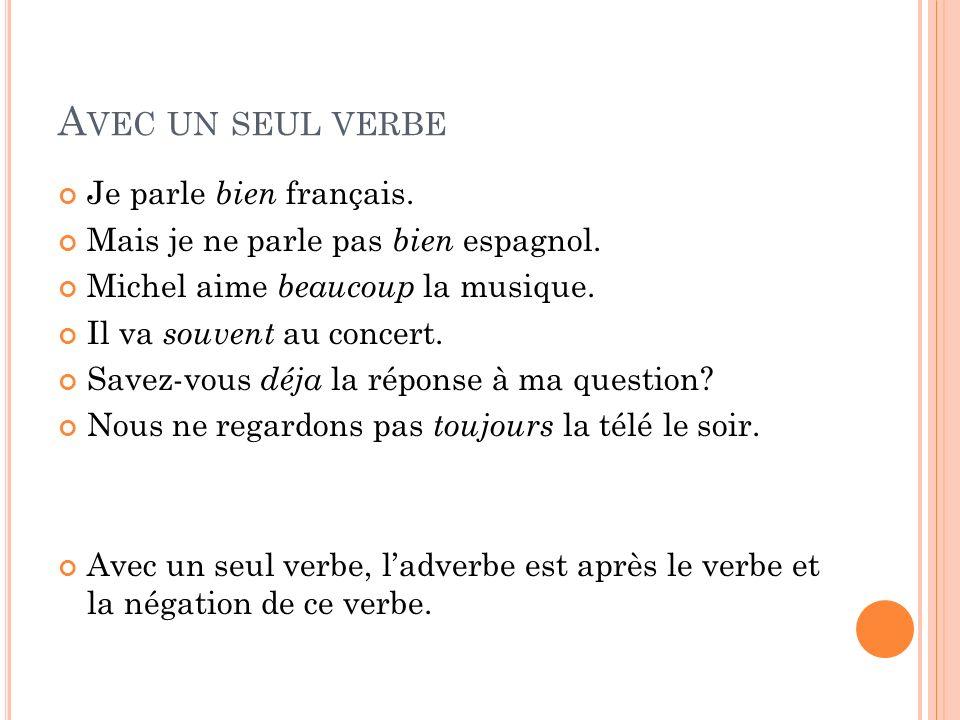 A VEC UN SEUL VERBE Je parle bien français. Mais je ne parle pas bien espagnol. Michel aime beaucoup la musique. Il va souvent au concert. Savez-vous