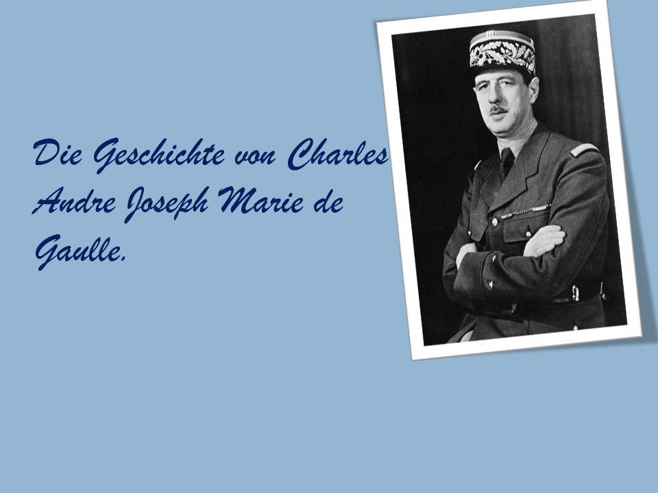 Die Geschichte von Charles Andre Joseph Marie de Gaulle.