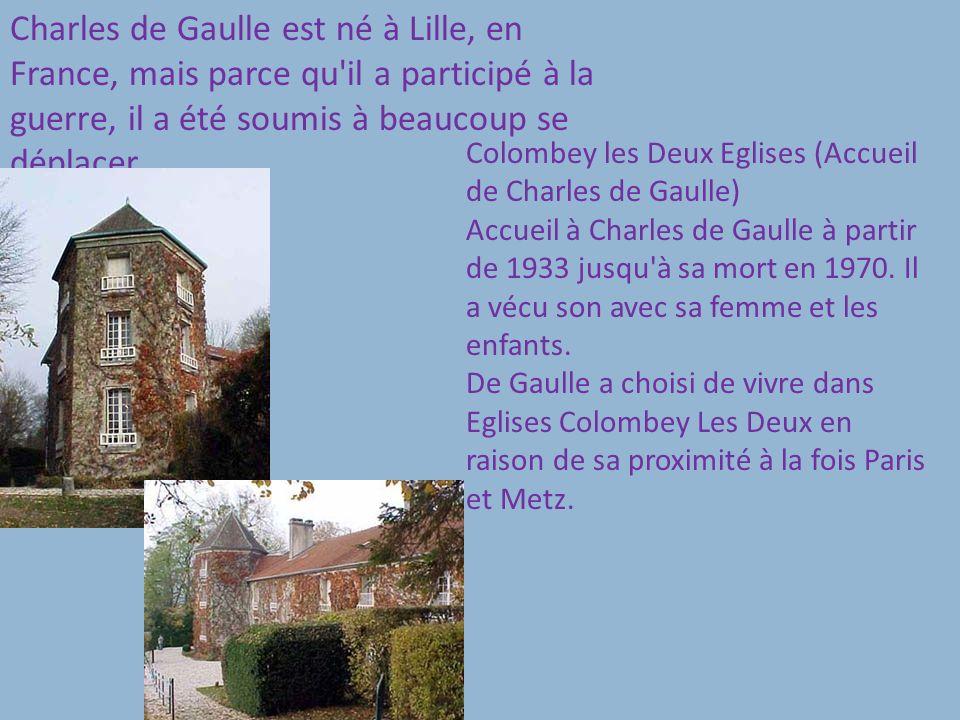 Charles de Gaulle est né à Lille, en France, mais parce qu il a participé à la guerre, il a été soumis à beaucoup se déplacer.