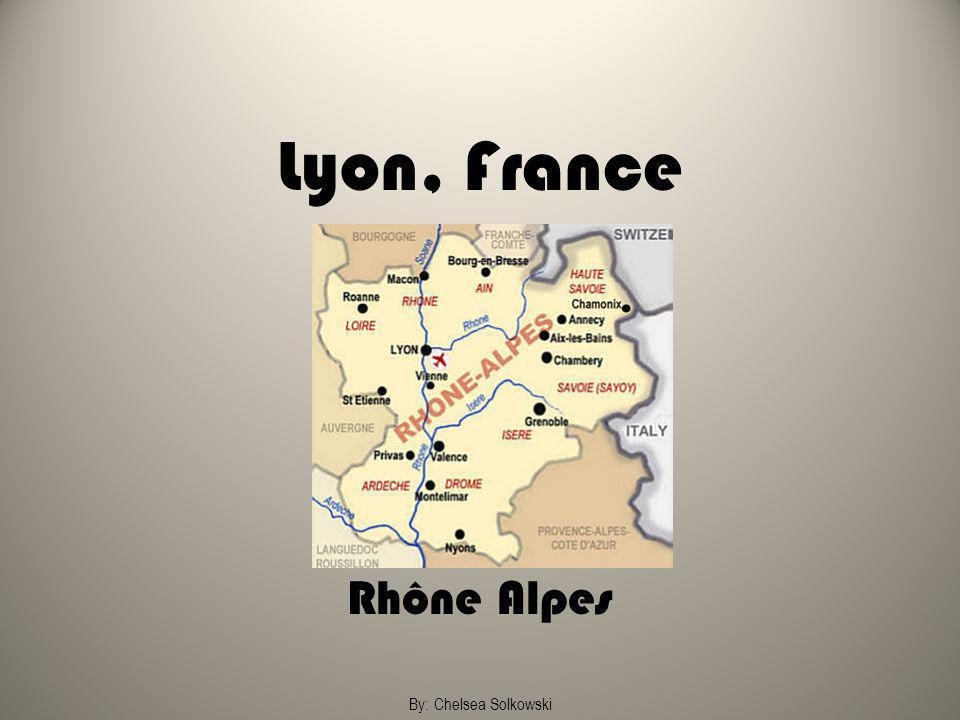 Lyon, France Rhône Alpes By: Chelsea Solkowski