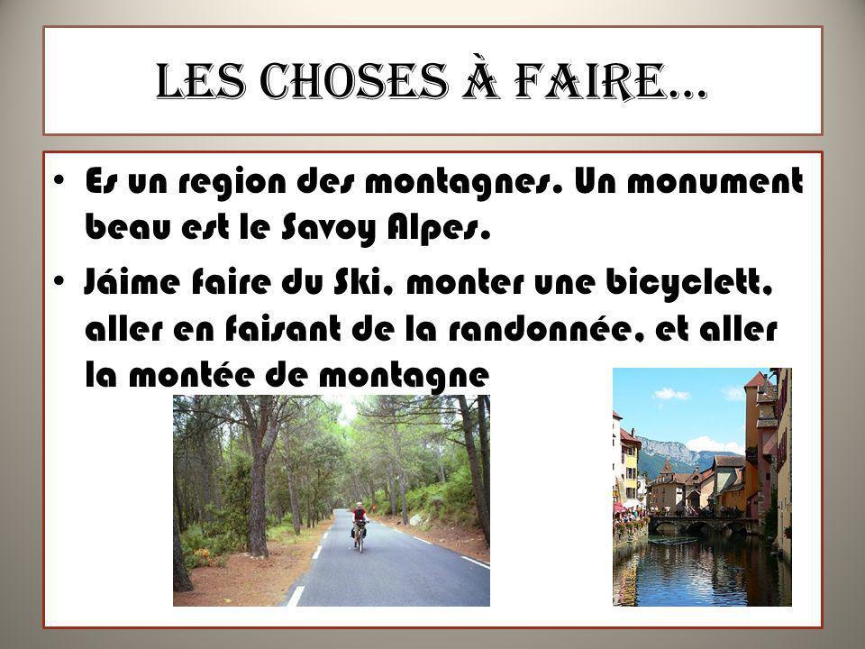 Les Choses à Faire… Es un region des montagnes. Un monument beau est le Savoy Alpes. Jáime faire du Ski, monter une bicyclett, aller en faisant de la