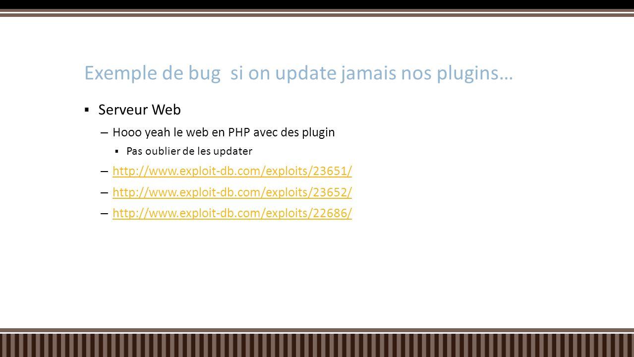 Serveur Web – Hooo yeah le web en PHP avec des plugin Pas oublier de les updater – http://www.exploit-db.com/exploits/23651/ http://www.exploit-db.com