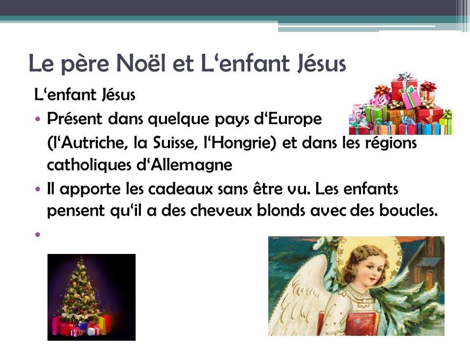 Le père Noël et Lenfant Jésus Lenfant Jésus Présent dans quelque pays dEurope (lAutriche, la Suisse, lHongrie) et dans les régions catholiques dAllema