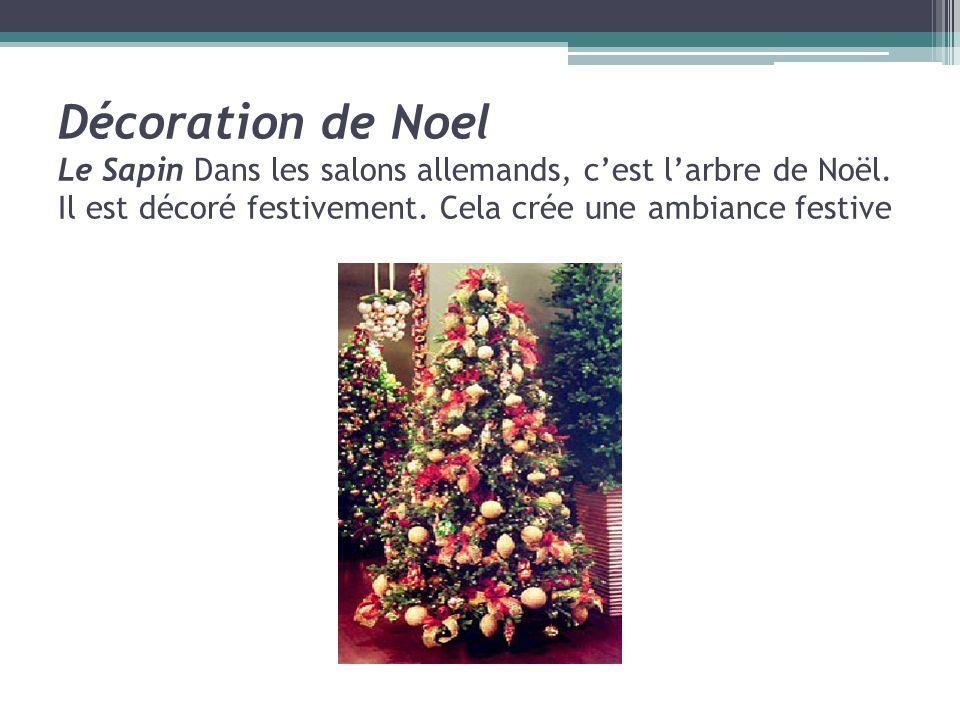 Décoration de Noel Le Sapin Dans les salons allemands, cest larbre de Noël. Il est décoré festivement. Cela crée une ambiance festive