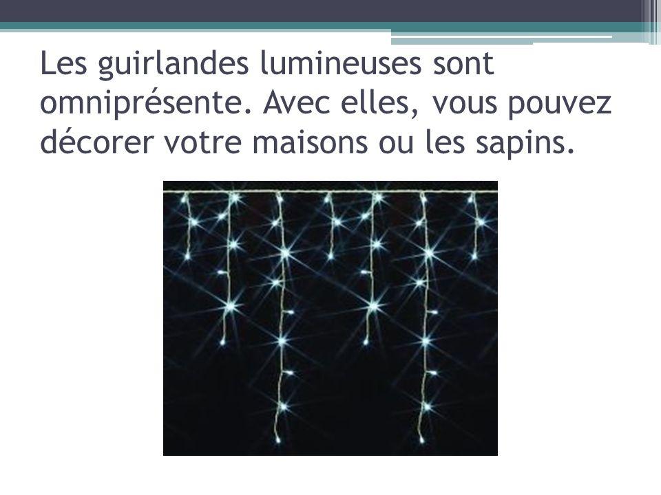 Les guirlandes lumineuses sont omniprésente. Avec elles, vous pouvez décorer votre maisons ou les sapins.