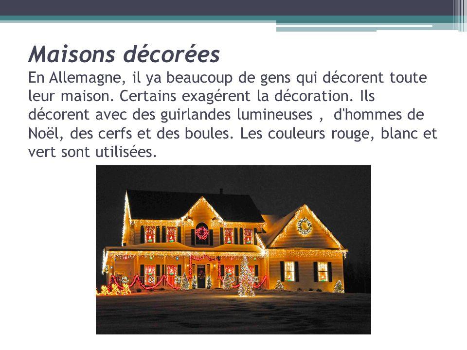Maisons décorées En Allemagne, il ya beaucoup de gens qui décorent toute leur maison. Certains exagérent la décoration. Ils décorent avec des guirland