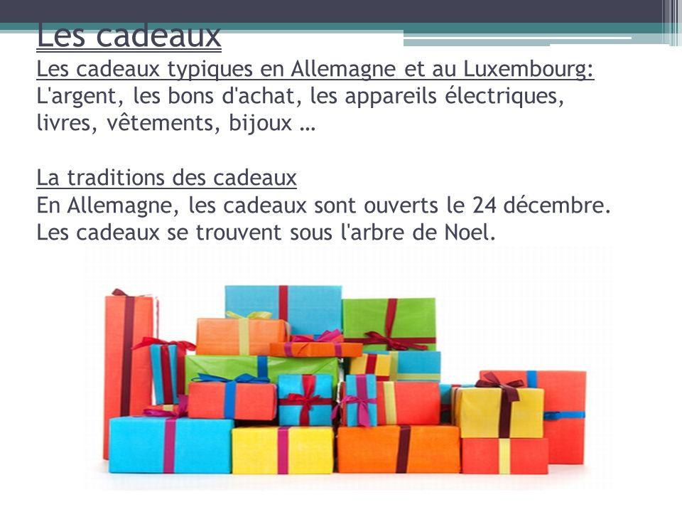 Les cadeaux Les cadeaux typiques en Allemagne et au Luxembourg: L'argent, les bons d'achat, les appareils électriques, livres, vêtements, bijoux … La