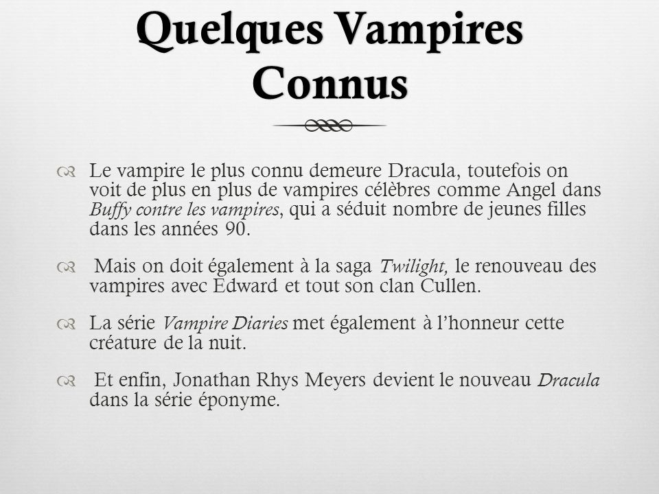 Quelques Vampires Connus Le vampire le plus connu demeure Dracula, toutefois on voit de plus en plus de vampires célèbres comme Angel dans Buffy contr