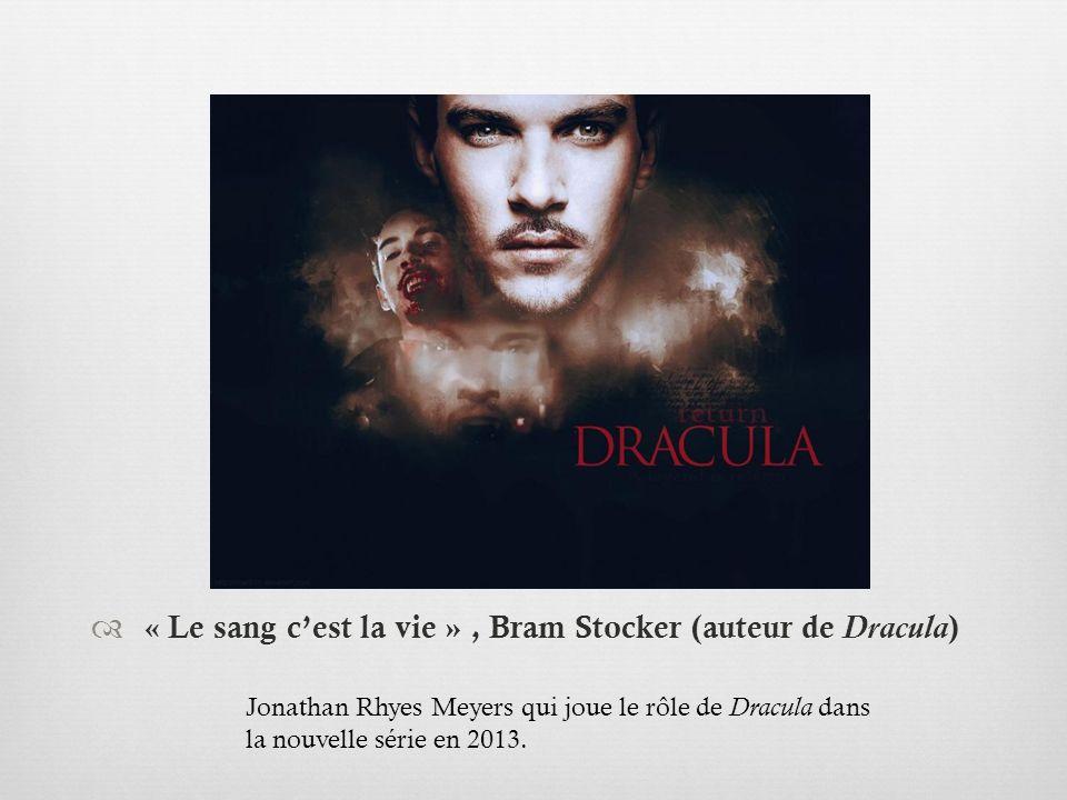 « Le sang cest la vie », Bram Stocker (auteur de Dracula ) Jonathan Rhyes Meyers qui joue le rôle de Dracula dans la nouvelle série en 2013.