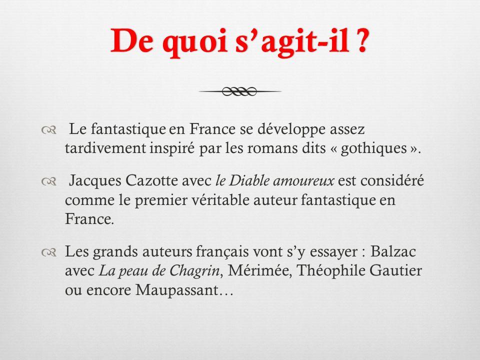 De quoi sagit-il ?De quoi sagit-il ? Le fantastique en France se développe assez tardivement inspiré par les romans dits « gothiques ». Jacques Cazott