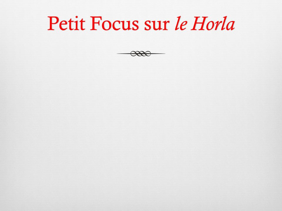 Petit Focus sur le Horla