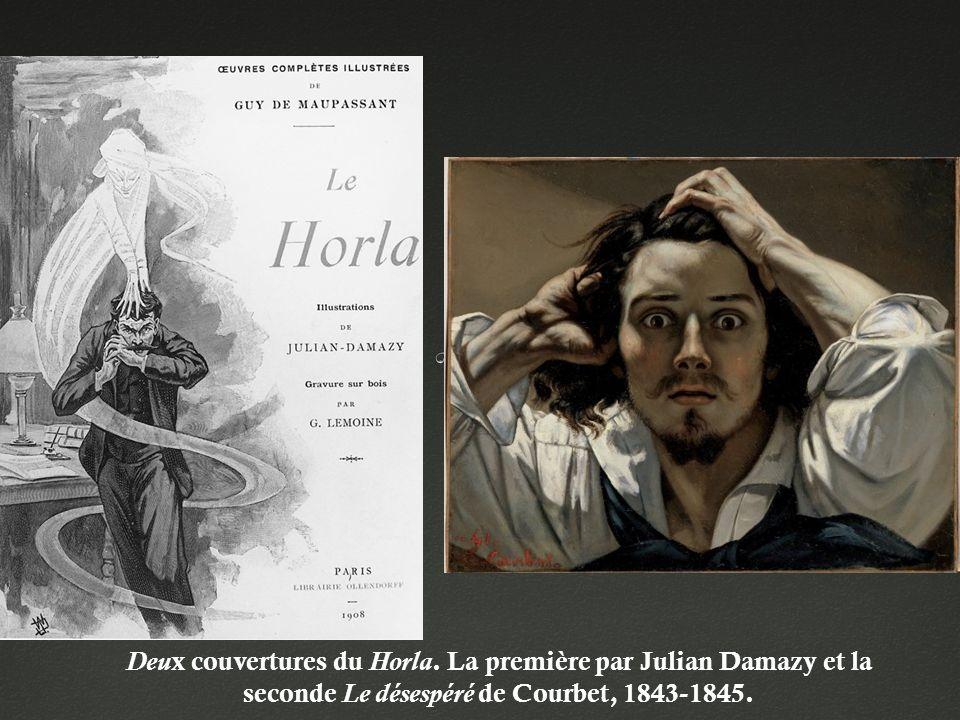 Deu x couvertures du Horla. La première par Julian Damazy et la seconde Le désespéré de Courbet, 1843-1845.