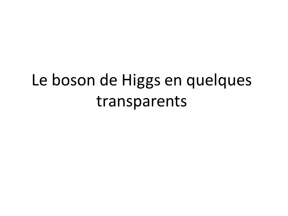 93 La supersymétrie Problème pour définir correctement la masse du Higgs – Solution : supersymétrie Symétrie entre particules de matière (fermions) et particules véhiculant les interactions (bosons) – Fermion Boson