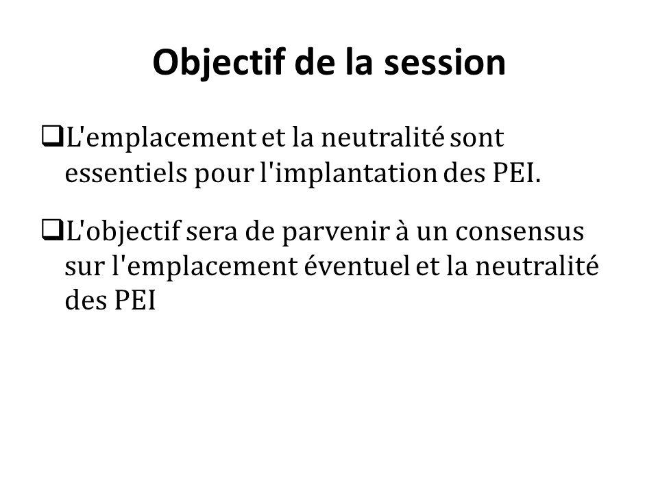 Objectif de la session L emplacement et la neutralité sont essentiels pour l implantation des PEI.