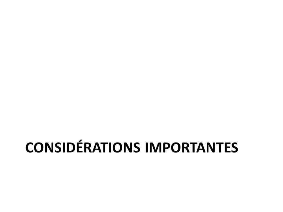 CONSIDÉRATIONS IMPORTANTES