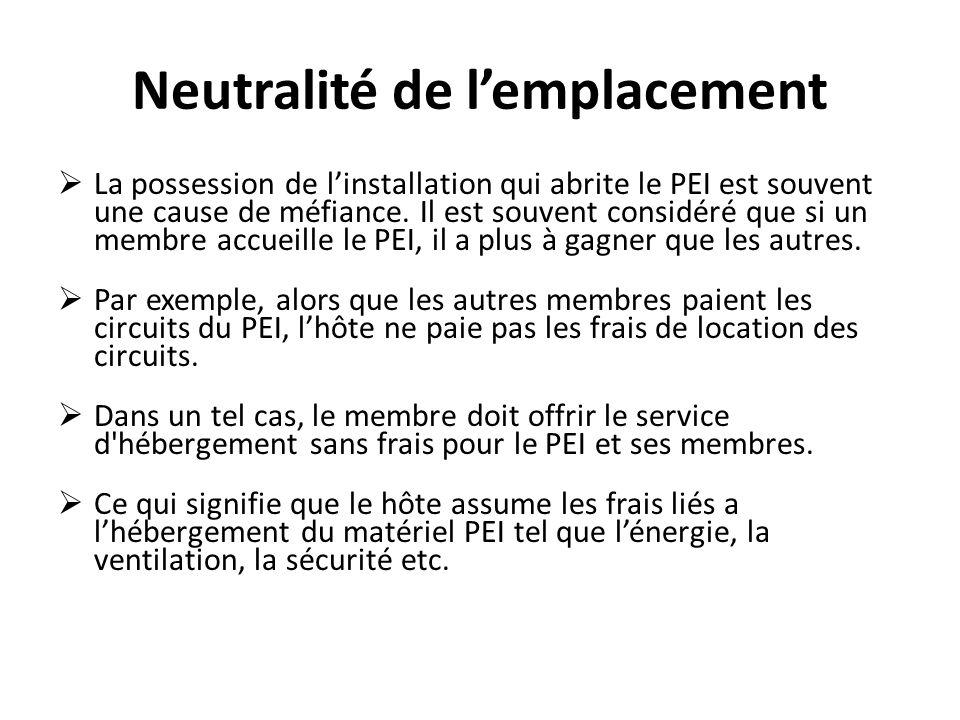 Neutralité de lemplacement La possession de linstallation qui abrite le PEI est souvent une cause de méfiance.