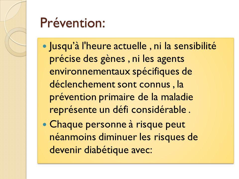 Prévention: Jusquà l'heure actuelle, ni la sensibilité précise des gènes, ni les agents environnementaux spécifiques de déclenchement sont connus, la