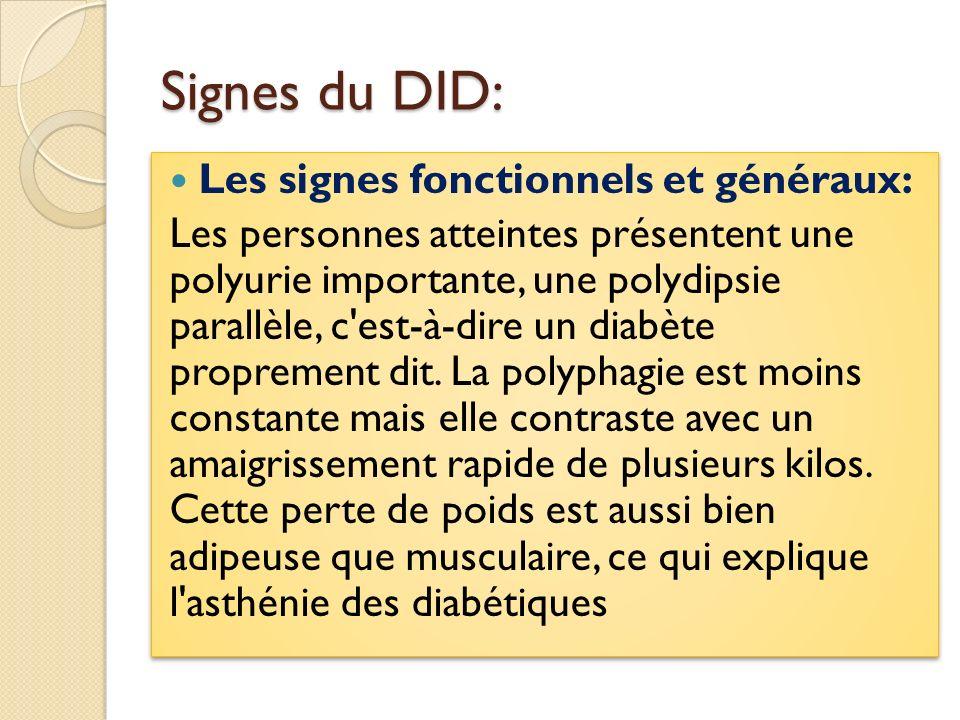 Signes du DID: Les signes fonctionnels et généraux: Les personnes atteintes présentent une polyurie importante, une polydipsie parallèle, c'est-à-dire