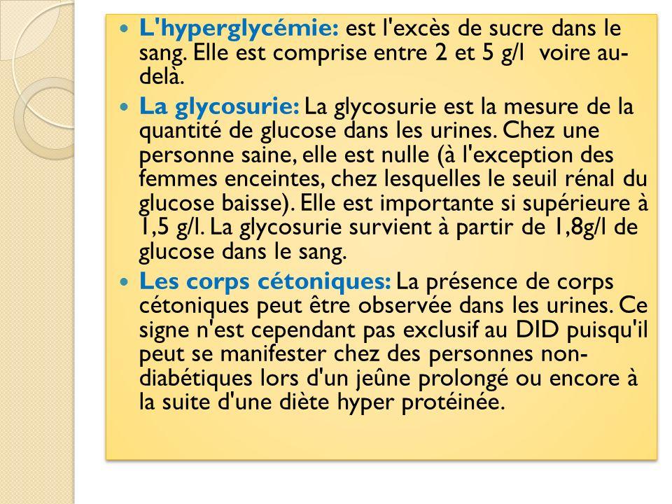 L'hyperglycémie: est l'excès de sucre dans le sang. Elle est comprise entre 2 et 5 g/l voire au- delà. La glycosurie: La glycosurie est la mesure de l