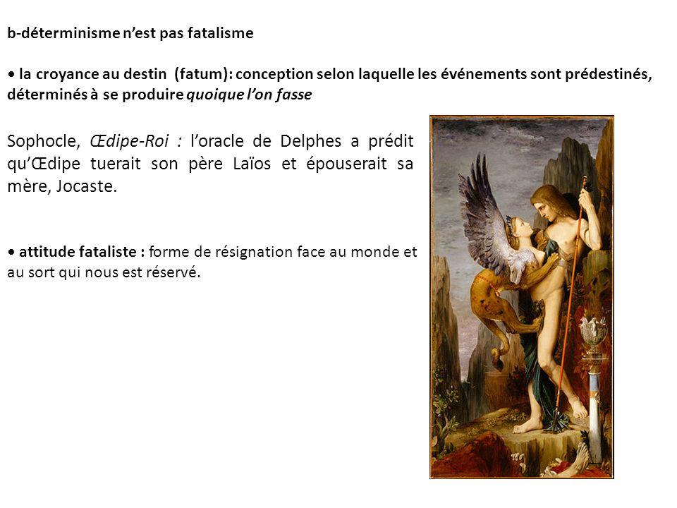 b-déterminisme nest pas fatalisme la croyance au destin (fatum): conception selon laquelle les événements sont prédestinés, déterminés à se produire q
