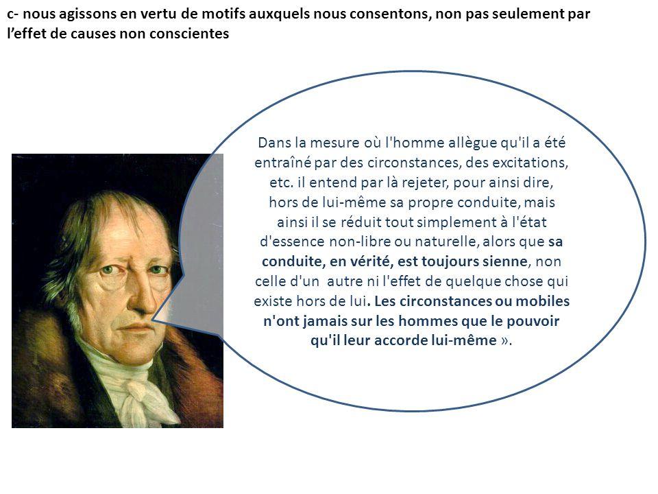 Georg Friedrich Hegel Dans la mesure où l'homme allègue qu'il a été entraîné par des circonstances, des excitations, etc. il entend par là rejeter, po