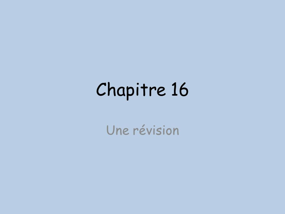 Chapitre 16 Une révision