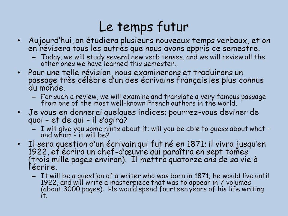 Le temps futur Aujourdhui, on étudiera plusieurs nouveaux temps verbaux, et on en révisera tous les autres que nous avons appris ce semestre.