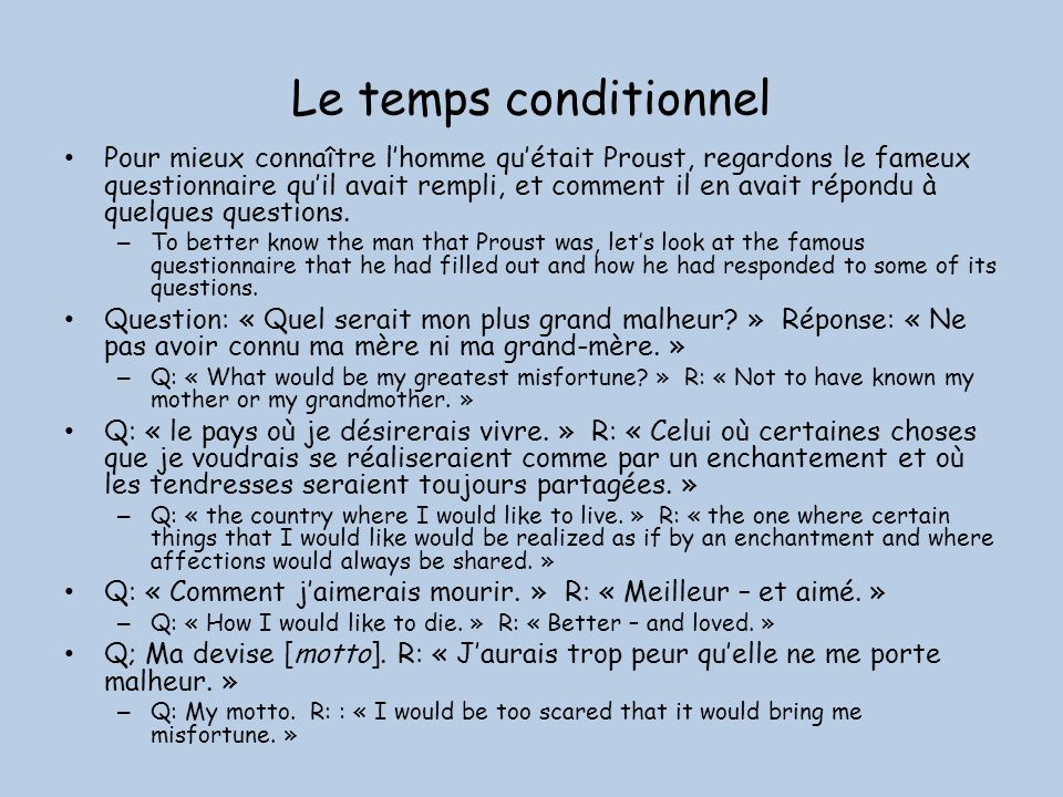 Le temps conditionnel Pour mieux connaître lhomme quétait Proust, regardons le fameux questionnaire quil avait rempli, et comment il en avait répondu à quelques questions.
